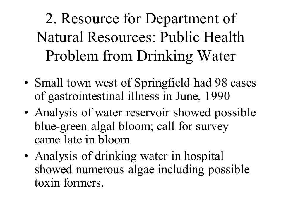2. Resource for Department of Natural Resources: Public Health Problem from Drinking Water Small town west of Springfield had 98 cases of gastrointest