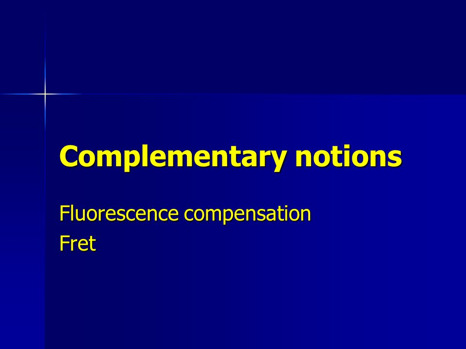 Complementary notions Fluorescence compensation Fret
