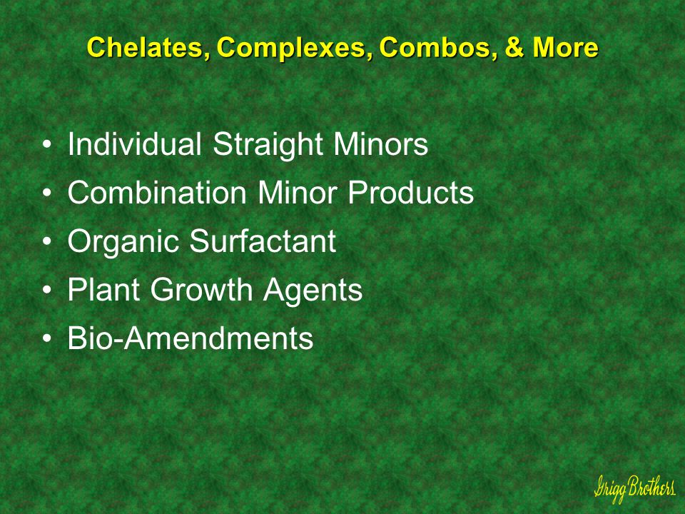 Chelates, Complexes, Combos, & More Individual Straight Minors Combination Minor Products Organic Surfactant Plant Growth Agents Bio-Amendments