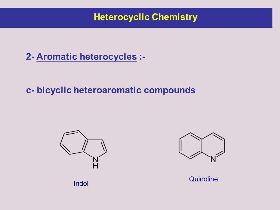 2- Aromatic heterocycles :- c- bicyclic heteroaromatic compounds Indol Quinoline Heterocyclic Chemistry