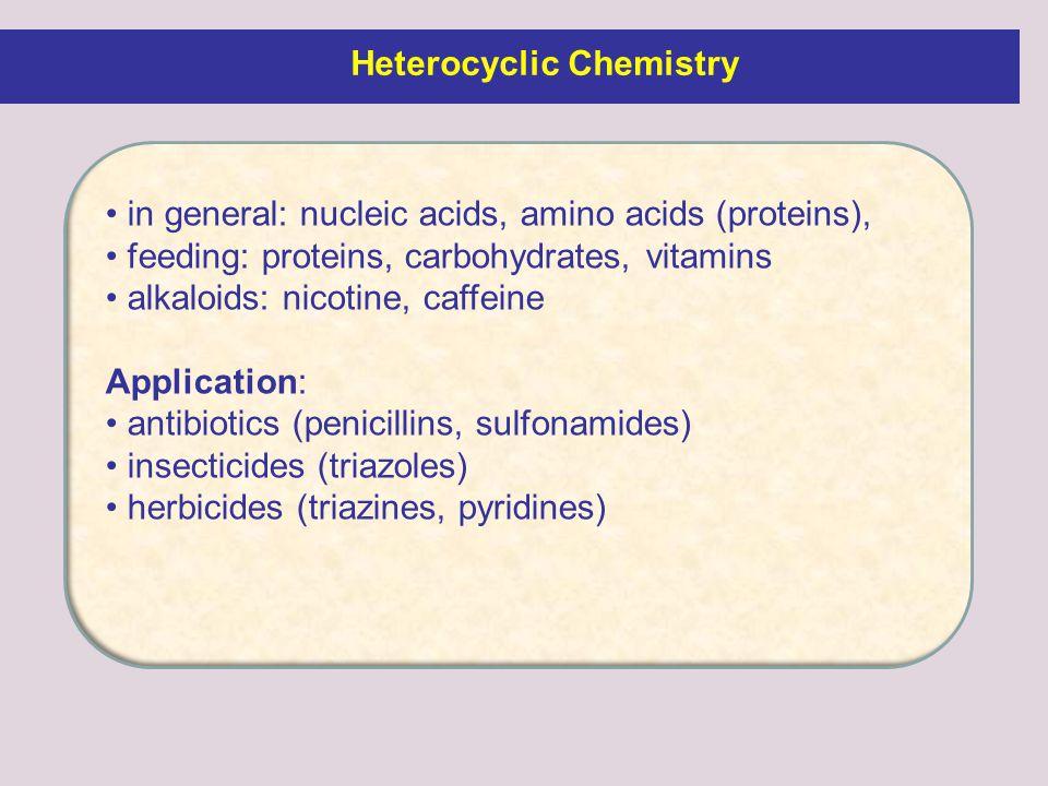 in general: nucleic acids, amino acids (proteins), feeding: proteins, carbohydrates, vitamins alkaloids: nicotine, caffeine Application: antibiotics (