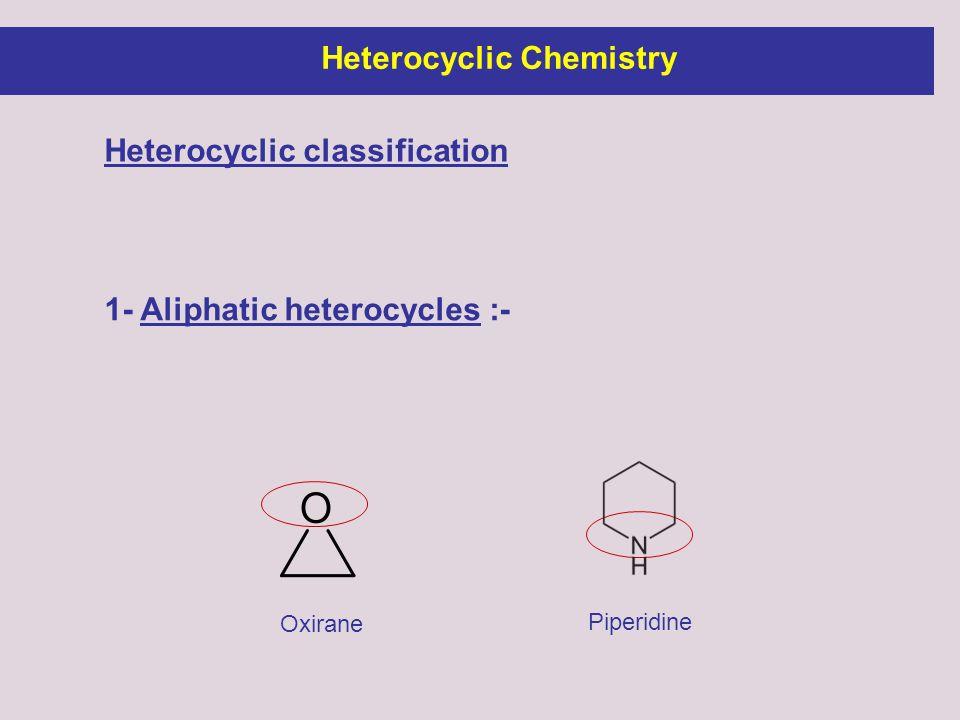 1- Aliphatic heterocycles :- Heterocyclic classification Oxirane Piperidine Heterocyclic Chemistry
