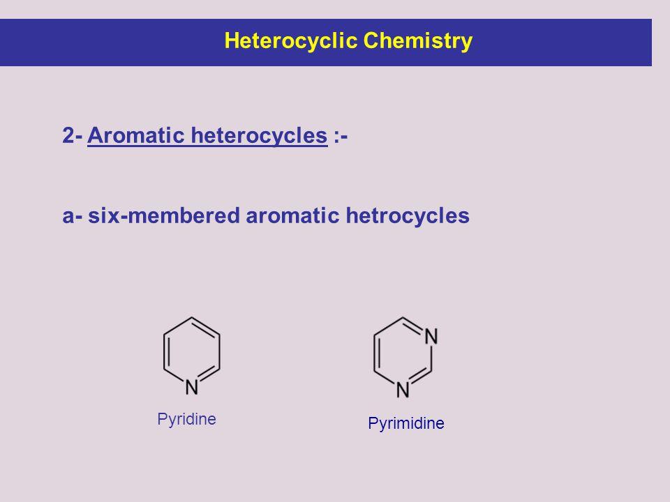 2- Aromatic heterocycles :- a- six-membered aromatic hetrocycles Pyrimidine Pyridine Heterocyclic Chemistry