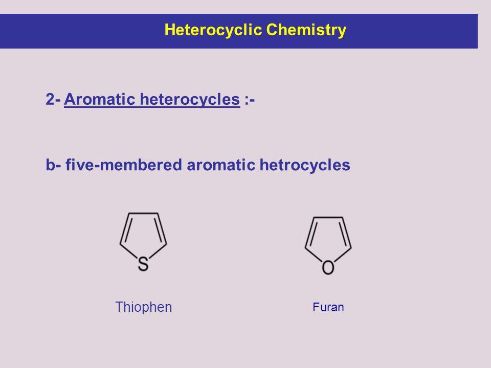 2- Aromatic heterocycles :- Thiophen b- five-membered aromatic hetrocycles Furan Heterocyclic Chemistry