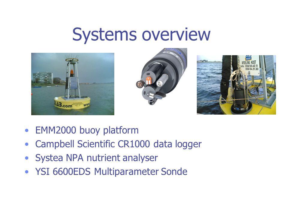 Systems overview EMM2000 buoy platform Campbell Scientific CR1000 data logger Systea NPA nutrient analyser YSI 6600EDS Multiparameter Sonde