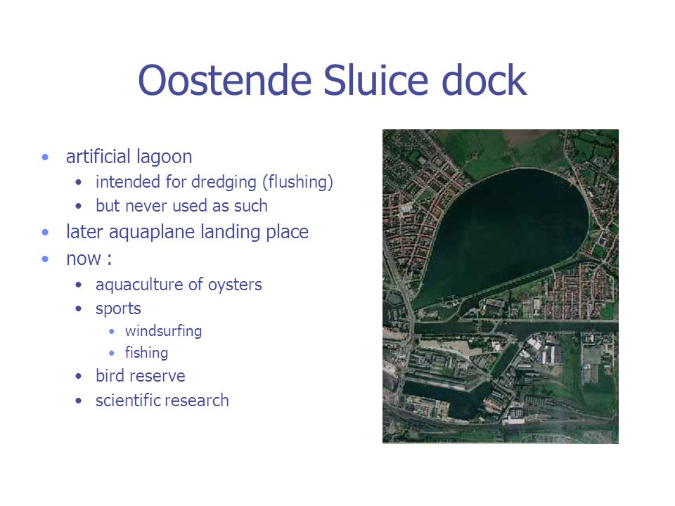 Oostende Sluice dock artificial lagoon intended for dredging (flushing) but never used as such later aquaplane landing place now : aquaculture of oysters sports windsurfing fishing bird reserve scientific research
