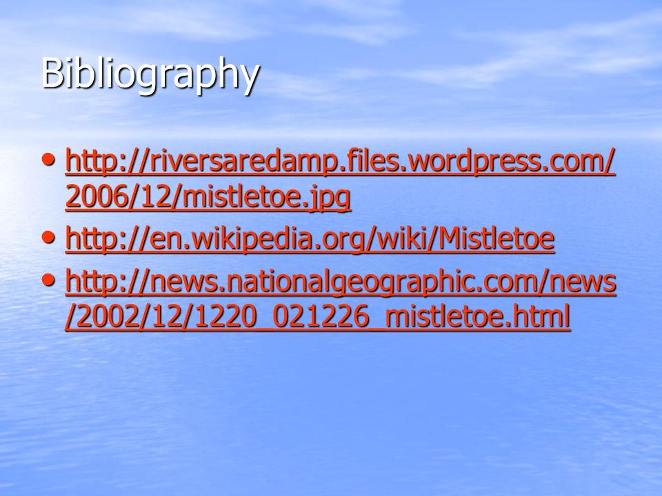 Bibliography http://riversaredamp.files.wordpress.com/ 2006/12/mistletoe.jpg http://riversaredamp.files.wordpress.com/ 2006/12/mistletoe.jpg http://riversaredamp.files.wordpress.com/ 2006/12/mistletoe.jpg http://riversaredamp.files.wordpress.com/ 2006/12/mistletoe.jpg http://en.wikipedia.org/wiki/Mistletoe http://en.wikipedia.org/wiki/Mistletoe http://en.wikipedia.org/wiki/Mistletoe http://news.nationalgeographic.com/news /2002/12/1220_021226_mistletoe.html http://news.nationalgeographic.com/news /2002/12/1220_021226_mistletoe.html http://news.nationalgeographic.com/news /2002/12/1220_021226_mistletoe.html http://news.nationalgeographic.com/news /2002/12/1220_021226_mistletoe.html
