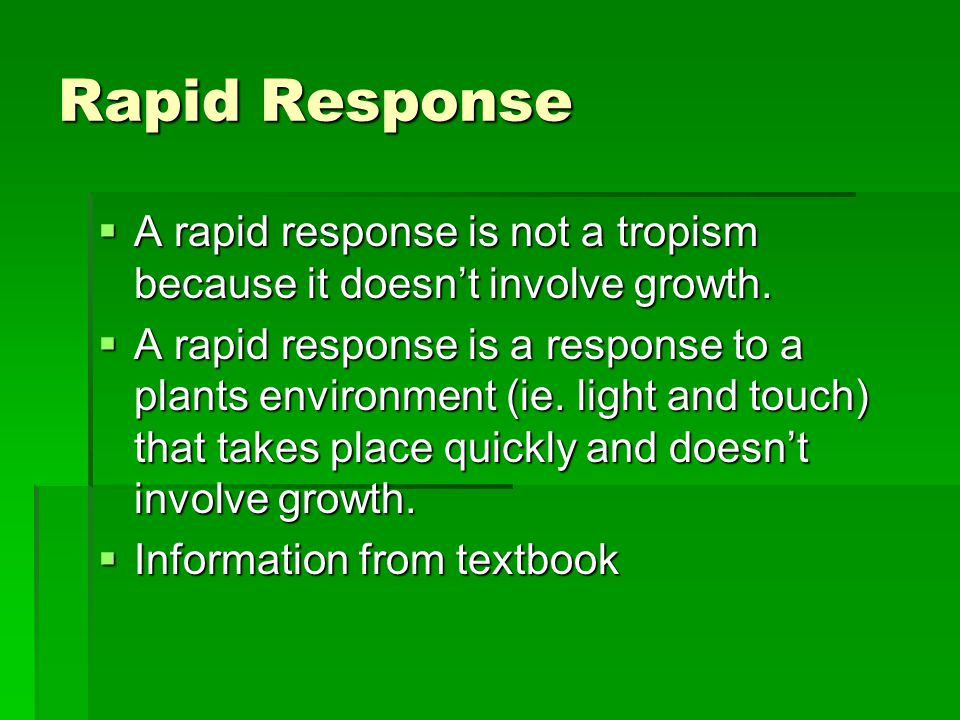 Rapid Response  A rapid response is not a tropism because it doesn't involve growth.