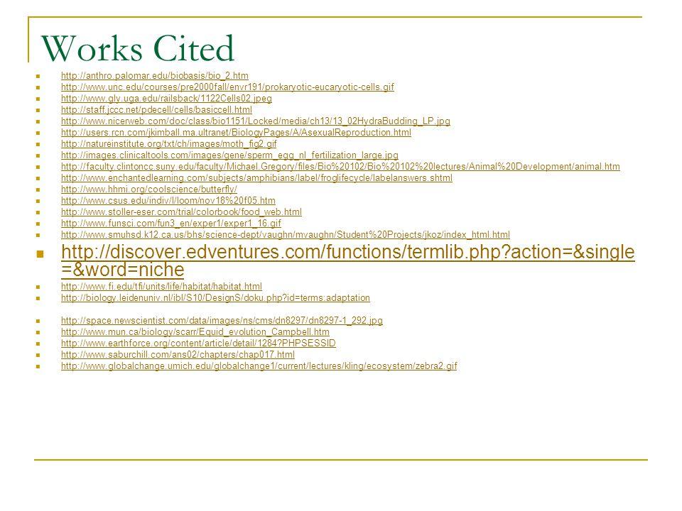 Works Cited http://anthro.palomar.edu/biobasis/bio_2.htm http://www.unc.edu/courses/pre2000fall/envr191/prokaryotic-eucaryotic-cells.gif http://www.gl