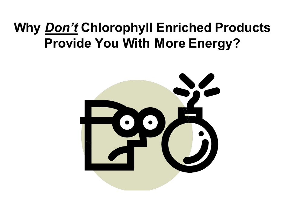 Why Don't Chlorophyll Enriched Products Provide You With More Energy?