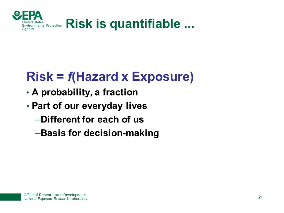 Office of Research and Development National Exposure Research Laboratory 21 Risk is quantifiable...