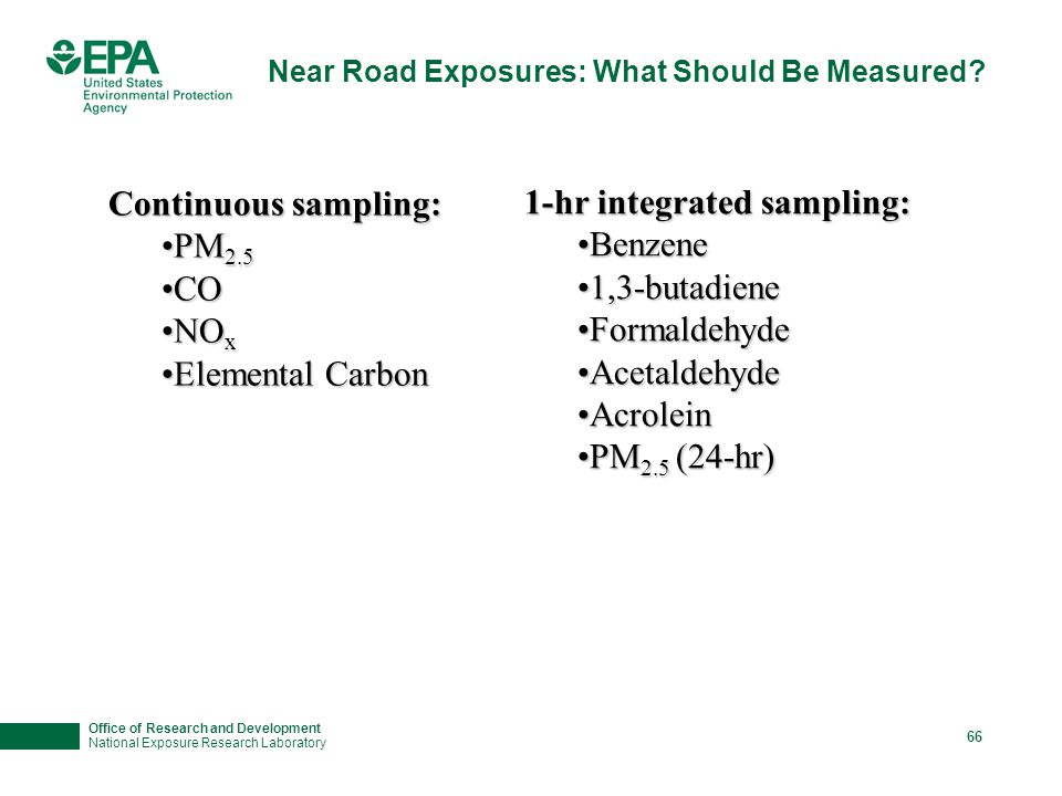 Office of Research and Development National Exposure Research Laboratory 66 Near Road Exposures: What Should Be Measured? Continuous sampling: PM 2.5P