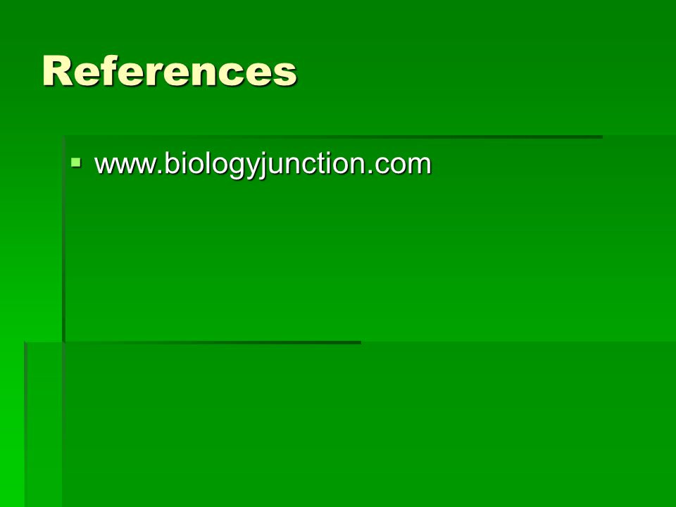 References  www.biologyjunction.com