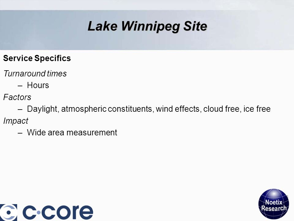 Turnaround times –Hours Factors –Daylight, atmospheric constituents, wind effects, cloud free, ice free Impact –Wide area measurement 23 Lake Winnipeg Site Service Specifics