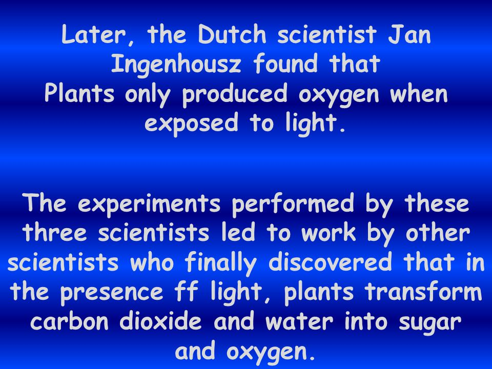 After more than 100 years, Joseph Priestly experimented With plants and candles. He learned that if you left a plant under a closed jar, That eventual