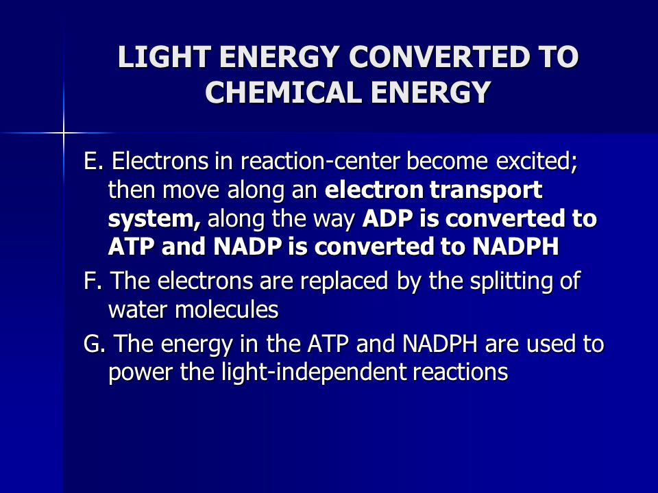 LIGHT ENERGY CONVERTED TO CHEMICAL ENERGY E. Electrons in reaction-center become excited; then move along an electron transport system, along the way
