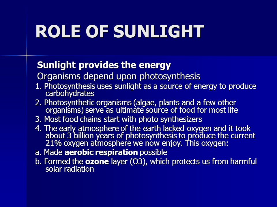 ROLE OF SUNLIGHT Sunlight provides the energy Sunlight provides the energy Organisms depend upon photosynthesis Organisms depend upon photosynthesis 1