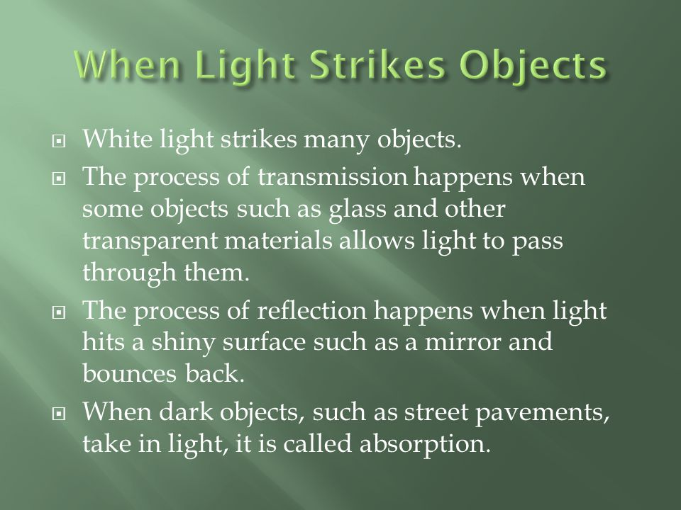  Most objects reflect some colors of the visible spectrum while they absorb others.