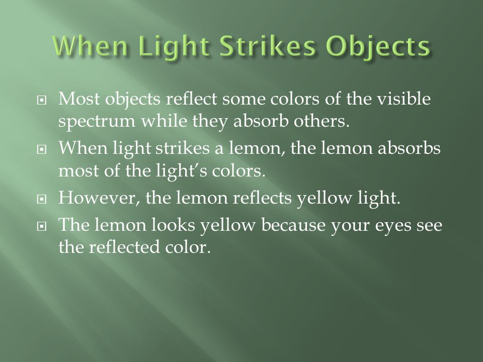  Like yellow lemons and most other objects, plants absorb some colors of the visible spectrum and reflect others.