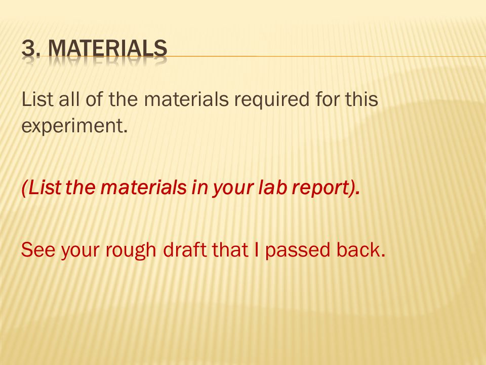 List the procedure for this experiment.(List the procedure in your lab report).