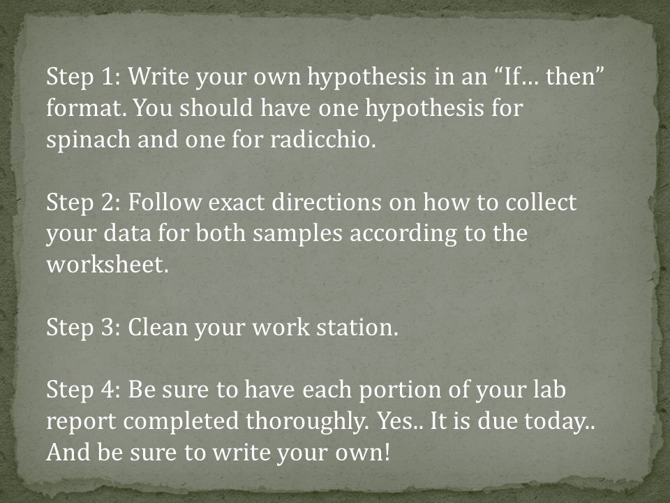 Step 1: Write your own hypothesis in an If… then format.