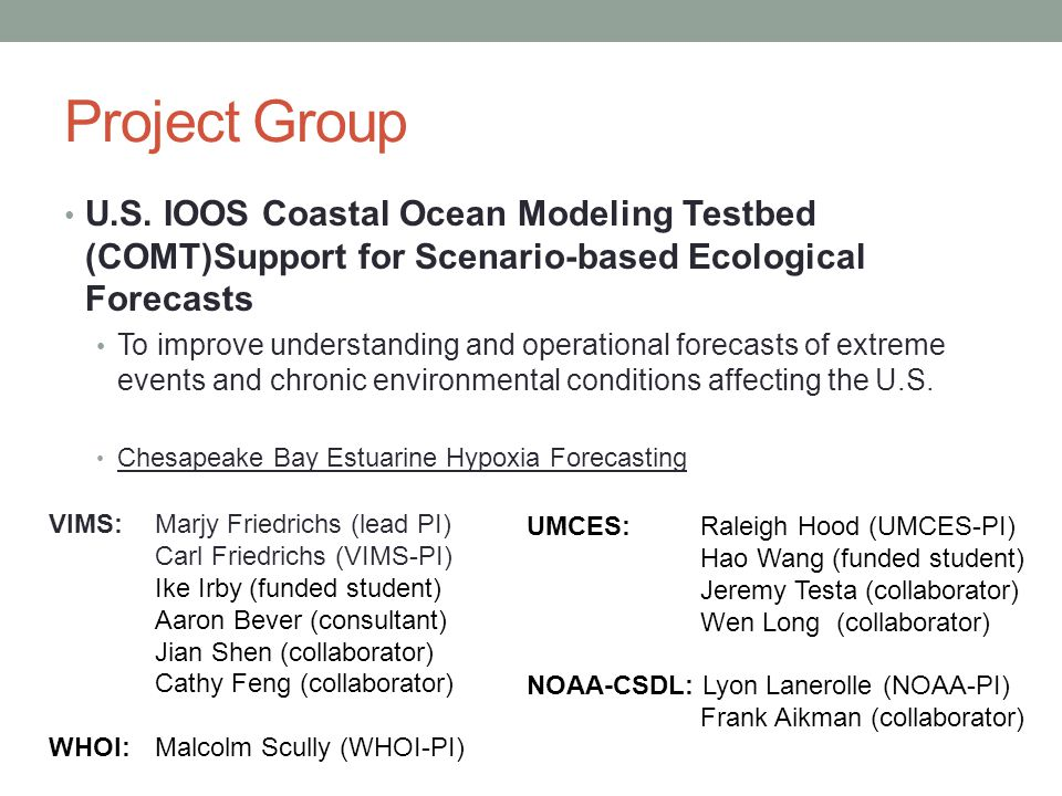 Project Group U.S. IOOS Coastal Ocean Modeling Testbed (COMT)Support for Scenario-based Ecological Forecasts To improve understanding and operational