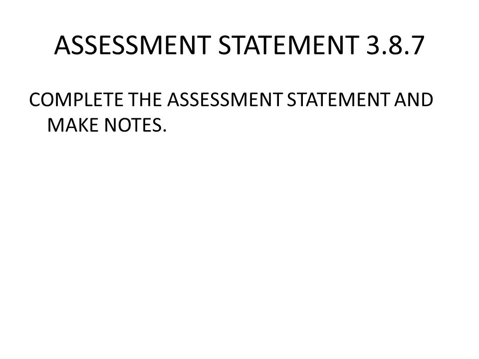 ASSESSMENT STATEMENT 3.8.7 COMPLETE THE ASSESSMENT STATEMENT AND MAKE NOTES.