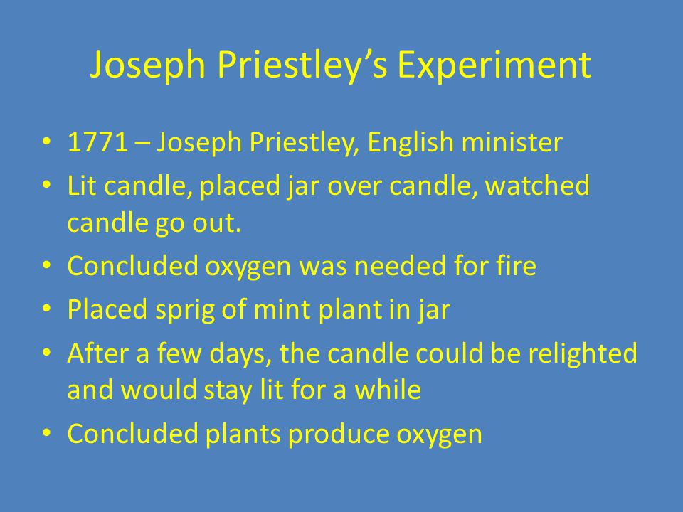 Joseph Priestley's Experiment 1771 – Joseph Priestley, English minister Lit candle, placed jar over candle, watched candle go out.