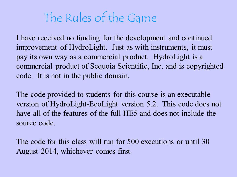 The Rules of the Game I have received no funding for the development and continued improvement of HydroLight.