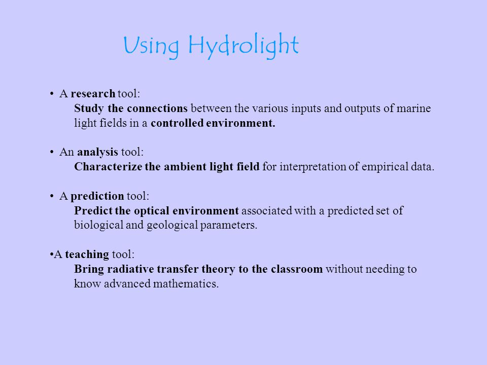 From the Users' Guide …the HydroLight model per se is a radiative transfer model, not a model of oceanic optical properties.
