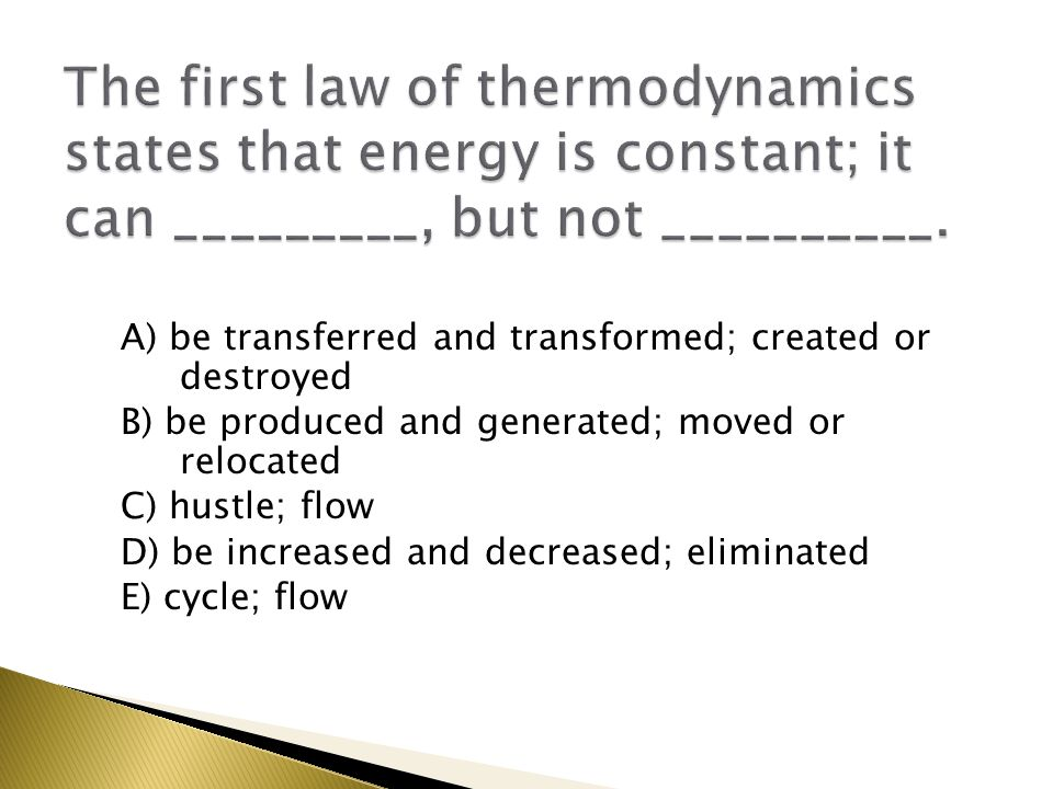 A) be transferred and transformed; created or destroyed B) be produced and generated; moved or relocated C) hustle; flow D) be increased and decreased; eliminated E) cycle; flow