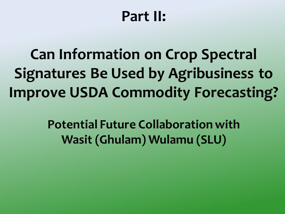 Part II: Can Information on Crop Spectral Signatures Be Used by Agribusiness to Improve USDA Commodity Forecasting.