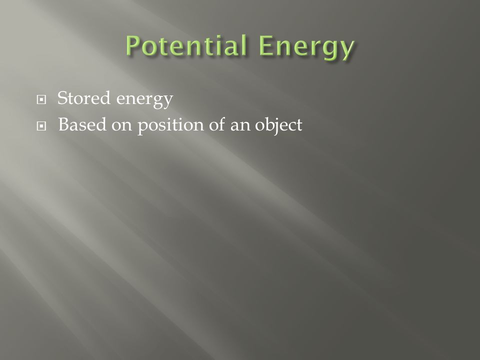  Stored energy  Based on position of an object