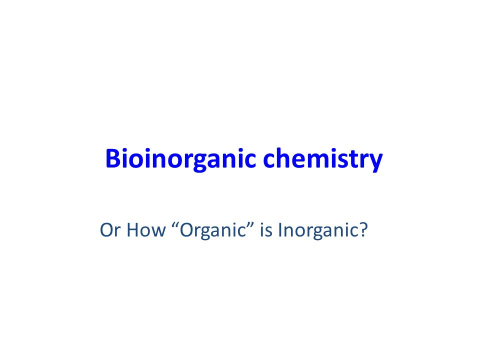 "Bioinorganic chemistry Or How ""Organic"" is Inorganic?"