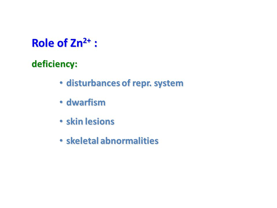 Role of Zn2+ : deficiency: disturbances of repr. system dwarfism skin lesions skeletal abnormalities