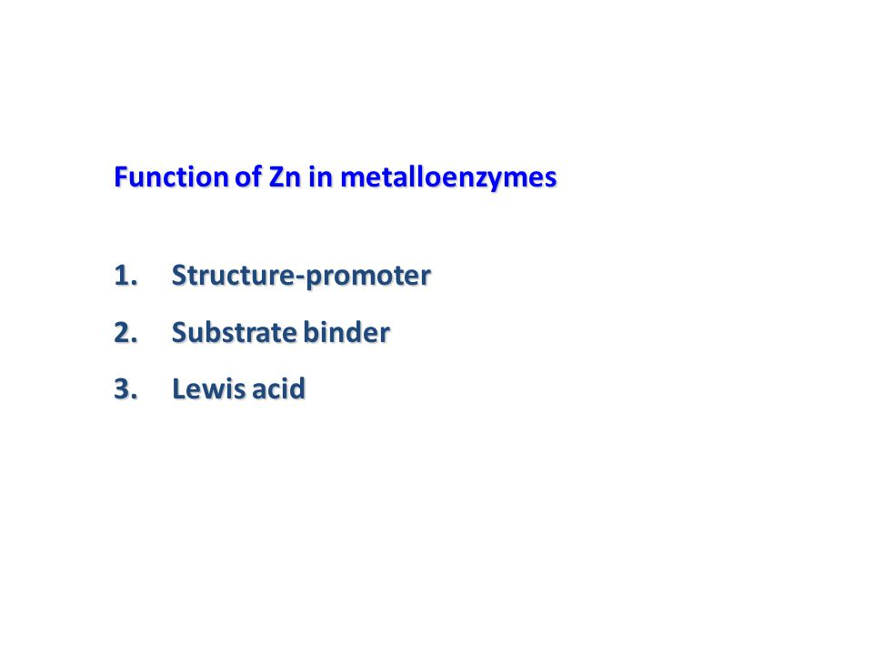 Function of Zn in metalloenzymes 1.S tructure-promoter 2.S ubstrate binder 3.L ewis acid