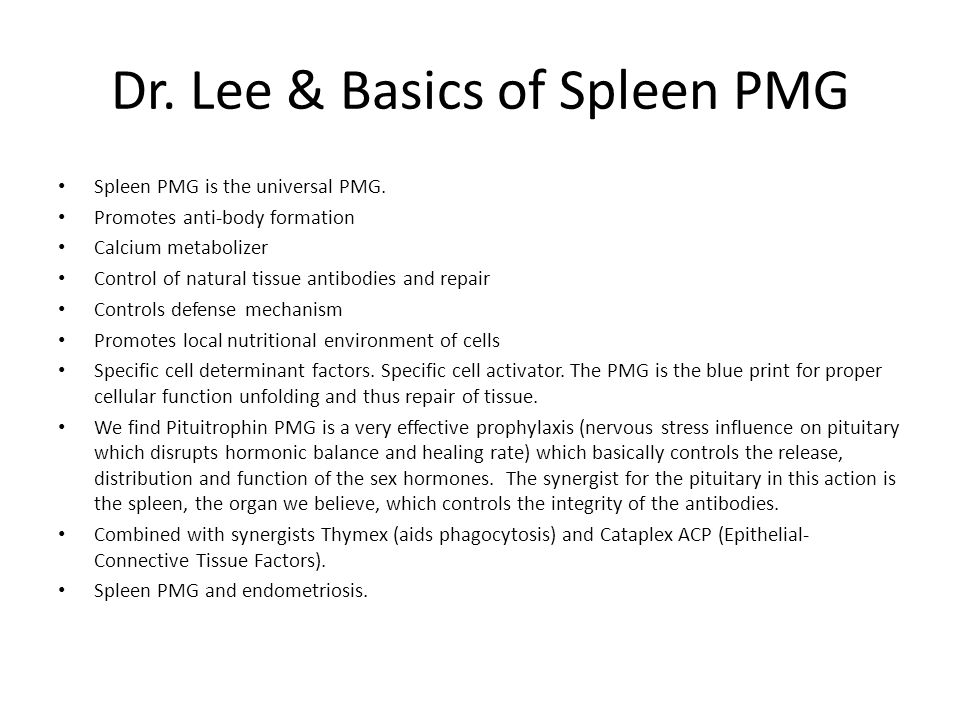 Dr. Lee & Basics of Spleen PMG Spleen PMG is the universal PMG. Promotes anti-body formation Calcium metabolizer Control of natural tissue antibodies