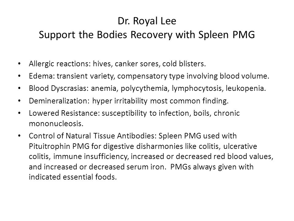Dr. Royal Lee Support the Bodies Recovery with Spleen PMG Allergic reactions: hives, canker sores, cold blisters. Edema: transient variety, compensato