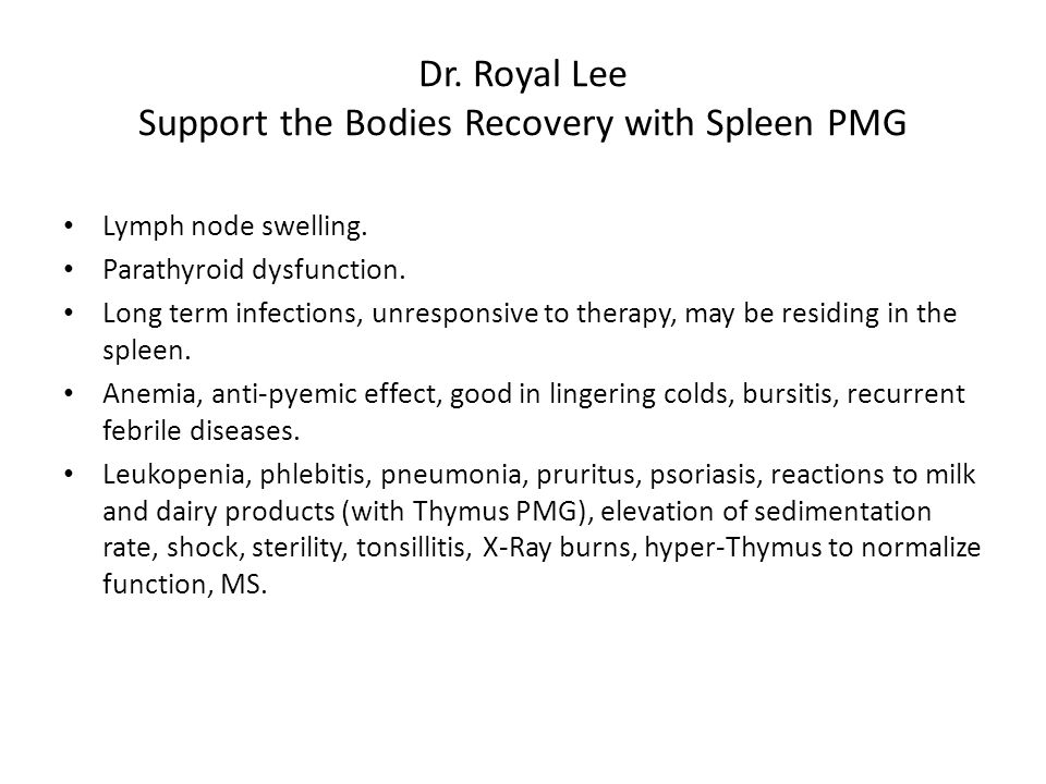 Dr. Royal Lee Support the Bodies Recovery with Spleen PMG Lymph node swelling. Parathyroid dysfunction. Long term infections, unresponsive to therapy,