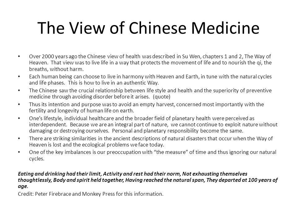 The View of Chinese Medicine Over 2000 years ago the Chinese view of health was described in Su Wen, chapters 1 and 2, The Way of Heaven. That view wa
