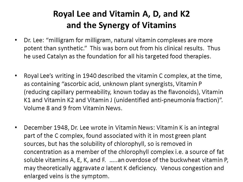 "Royal Lee and Vitamin A, D, and K2 and the Synergy of Vitamins Dr. Lee: ""milligram for milligram, natural vitamin complexes are more potent than synth"