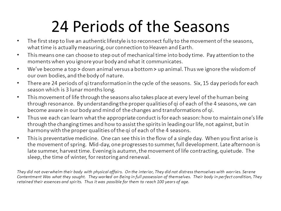 24 Periods of the Seasons The first step to live an authentic lifestyle is to reconnect fully to the movement of the seasons, what time is actually me
