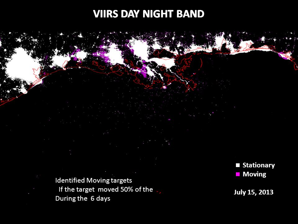 VIIRS DAY NIGHT BAND Stationary Moving July 09, 2013 VIIRS DAY NIGHT BAND Stationary Moving July 10, 2013 VIIRS DAY NIGHT BAND Stationary Moving July 11, 2013 VIIRS DAY NIGHT BAND Stationary Moving July 12, 2013 VIIRS DAY NIGHT BAND Stationary Moving July 13, 2013 VIIRS DAY NIGHT BAND Stationary Moving July 14, 2013 VIIRS DAY NIGHT BAND Stationary Moving July 15, 2013 Identified Moving targets If the target moved 50% of the During the 6 days