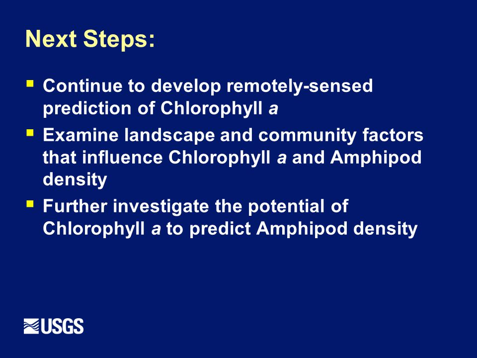 Next Steps:  Continue to develop remotely-sensed prediction of Chlorophyll a  Examine landscape and community factors that influence Chlorophyll a and Amphipod density  Further investigate the potential of Chlorophyll a to predict Amphipod density