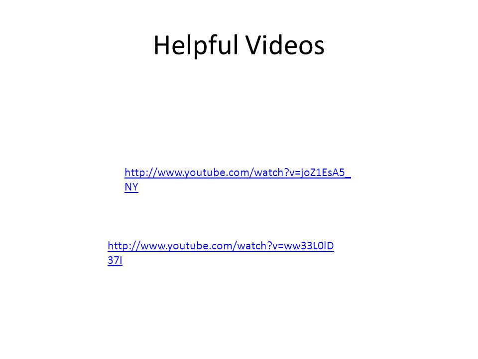 Helpful Videos http://www.youtube.com/watch?v=joZ1EsA5_ NY http://www.youtube.com/watch?v=ww33L0lD 37I