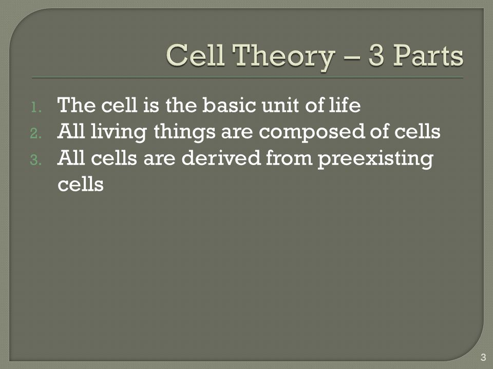 1. The cell is the basic unit of life 2. All living things are composed of cells 3.