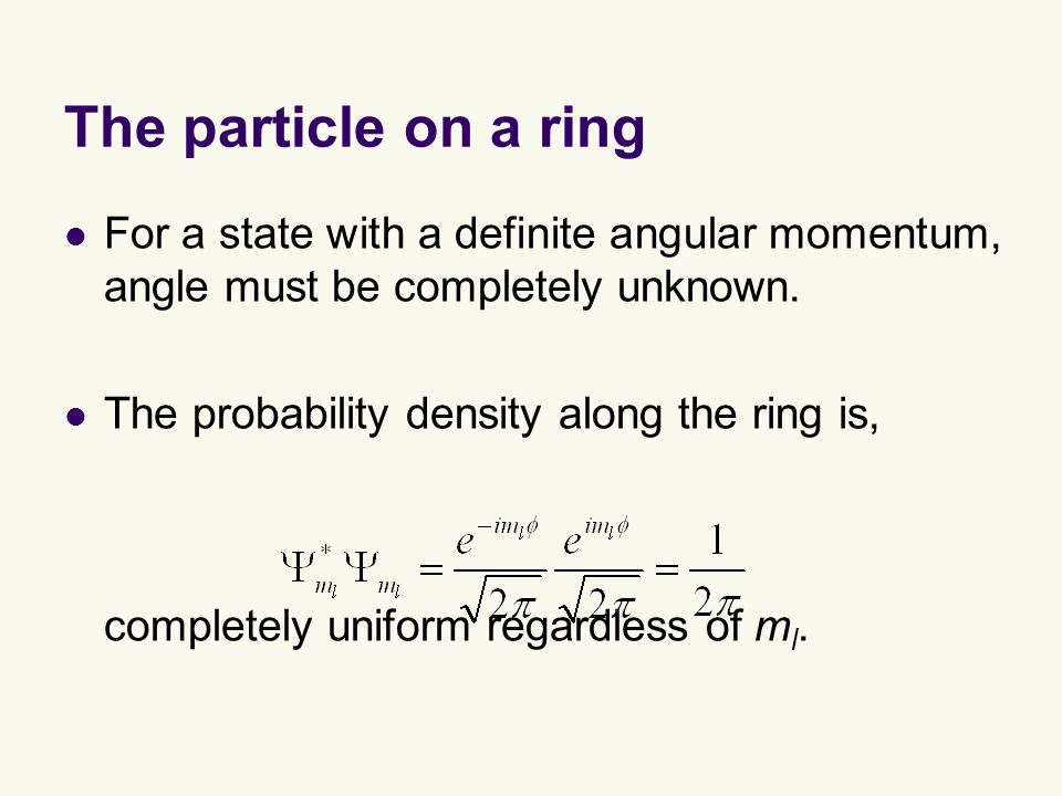 The particle on a ring For a state with a definite angular momentum, angle must be completely unknown.