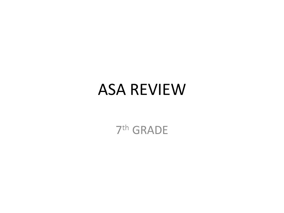 ASA REVIEW 7 th GRADE