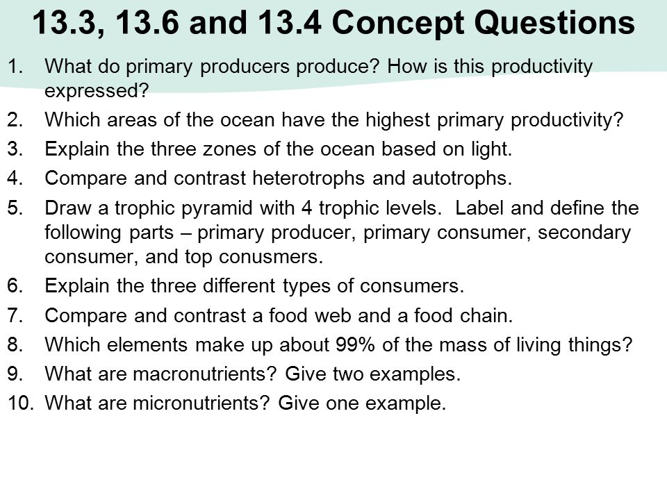 13.3, 13.6 and 13.4 Concept Questions 1.What do primary producers produce? How is this productivity expressed? 2.Which areas of the ocean have the hig