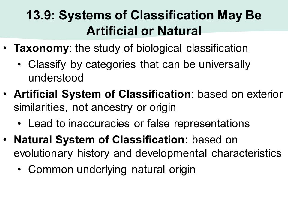 13.9: Systems of Classification May Be Artificial or Natural Taxonomy: the study of biological classification Classify by categories that can be unive